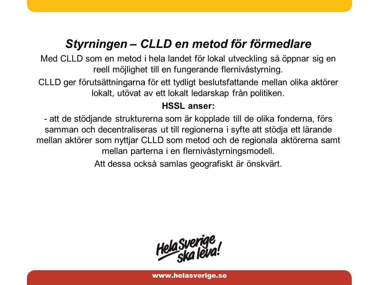 www.helasverige.se Styrningen – CLLD en metod för förmedlare Med CLLD som en metod i hela landet för lokal utveckling så öppnar sig en reell möjlighet till en fungerande flernivåstyrning.
