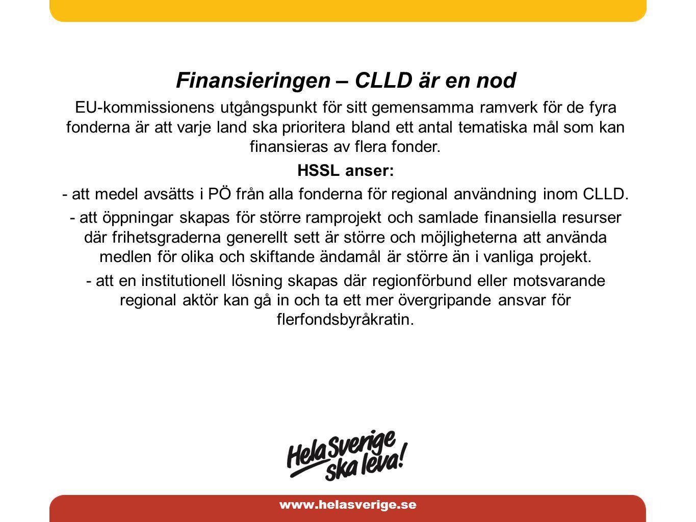 www.helasverige.se Finansieringen – CLLD är en nod EU-kommissionens utgångspunkt för sitt gemensamma ramverk för de fyra fonderna är att varje land ska prioritera bland ett antal tematiska mål som kan finansieras av flera fonder.