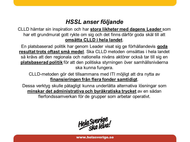 www.helasverige.se HSSL anser följande (forts) CLLD-metoden i kombination med ITI skulle kunna bidra till att driva fram modeller för ett lärande över samhällsnivåerna.