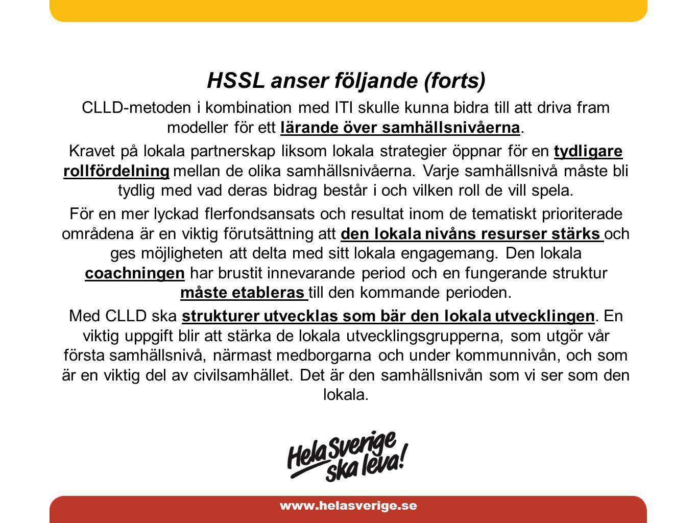www.helasverige.se HSSL slutsats Vår slutsats beträffande kommissionens förslag om CLLD och ITI är att med fokus på platsens lokala förutsättningar skapas möjligheter att bygga de strukturer som är förutsättning för landsbygdens överlevnad och utveckling.