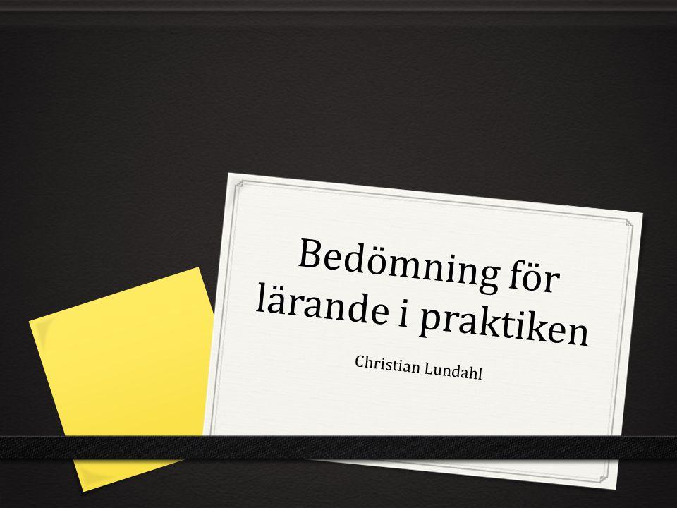 Bedömning för lärande i praktiken Christian Lundahl