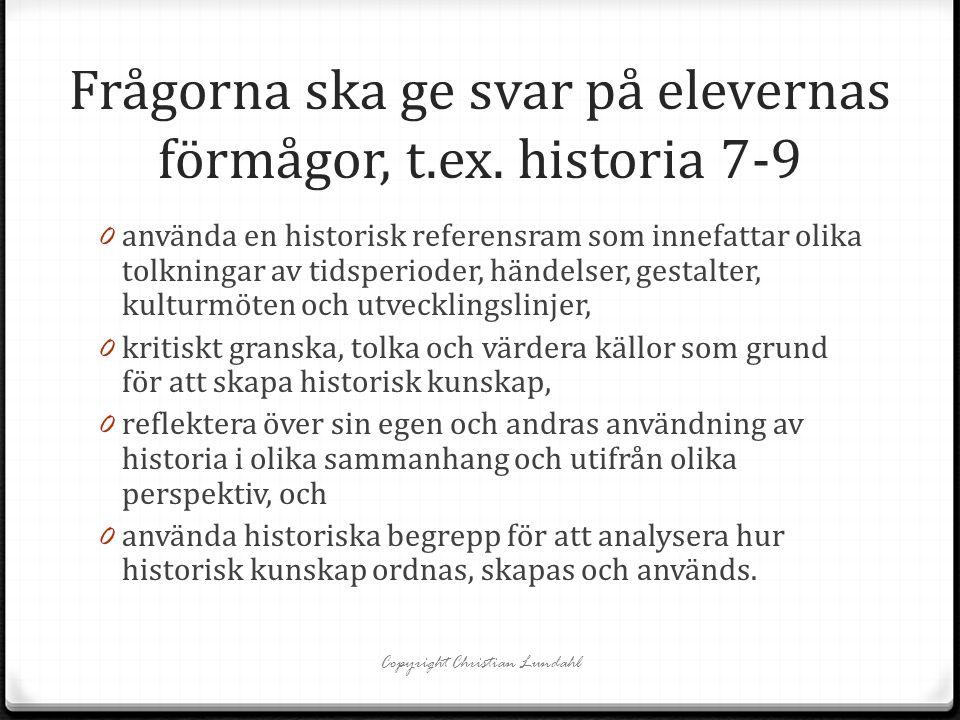 Frågorna ska ge svar på elevernas förmågor, t.ex. historia 7-9 0 använda en historisk referensram som innefattar olika tolkningar av tidsperioder, hän