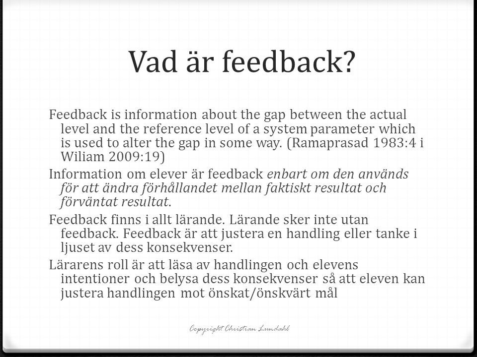 Vad är feedback? Feedback is information about the gap between the actual level and the reference level of a system parameter which is used to alter t