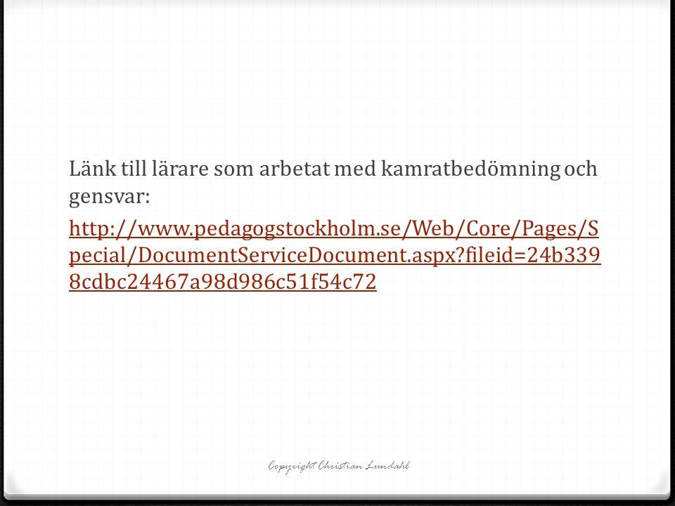 Länk till lärare som arbetat med kamratbedömning och gensvar: http://www.pedagogstockholm.se/Web/Core/Pages/S pecial/DocumentServiceDocument.aspx?file