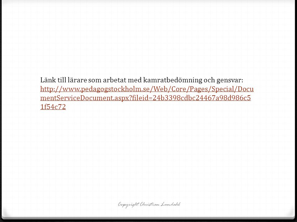 Marita Lundgren 2011 Copyright Christian Lundahl Länk till lärare som arbetat med kamratbedömning och gensvar: http://www.pedagogstockholm.se/Web/Core/Pages/Special/Docu mentServiceDocument.aspx?fileid=24b3398cdbc24467a98d986c5 1f54c72