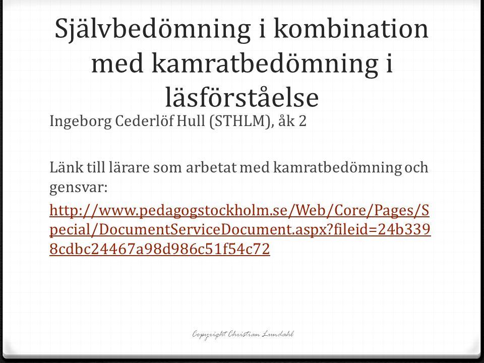 Ingeborg Cederlöf Hull (STHLM), åk 2 Länk till lärare som arbetat med kamratbedömning och gensvar: http://www.pedagogstockholm.se/Web/Core/Pages/S pec