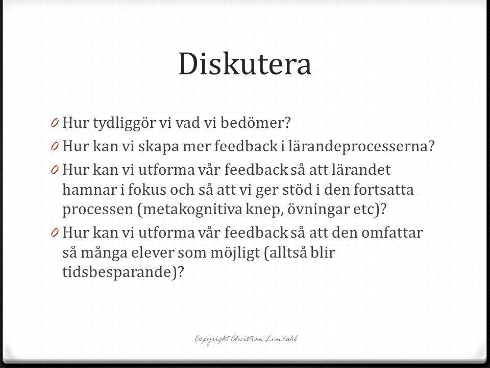 Diskutera 0 Hur tydliggör vi vad vi bedömer? 0 Hur kan vi skapa mer feedback i lärandeprocesserna? 0 Hur kan vi utforma vår feedback så att lärandet h