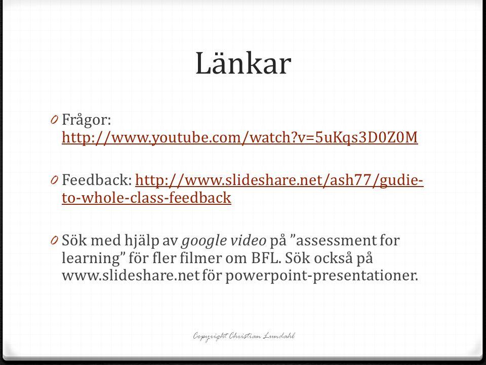 Länkar 0 Frågor: http://www.youtube.com/watch?v=5uKqs3D0Z0M http://www.youtube.com/watch?v=5uKqs3D0Z0M 0 Feedback: http://www.slideshare.net/ash77/gudie- to-whole-class-feedbackhttp://www.slideshare.net/ash77/gudie- to-whole-class-feedback 0 Sök med hjälp av google video på assessment for learning för fler filmer om BFL.