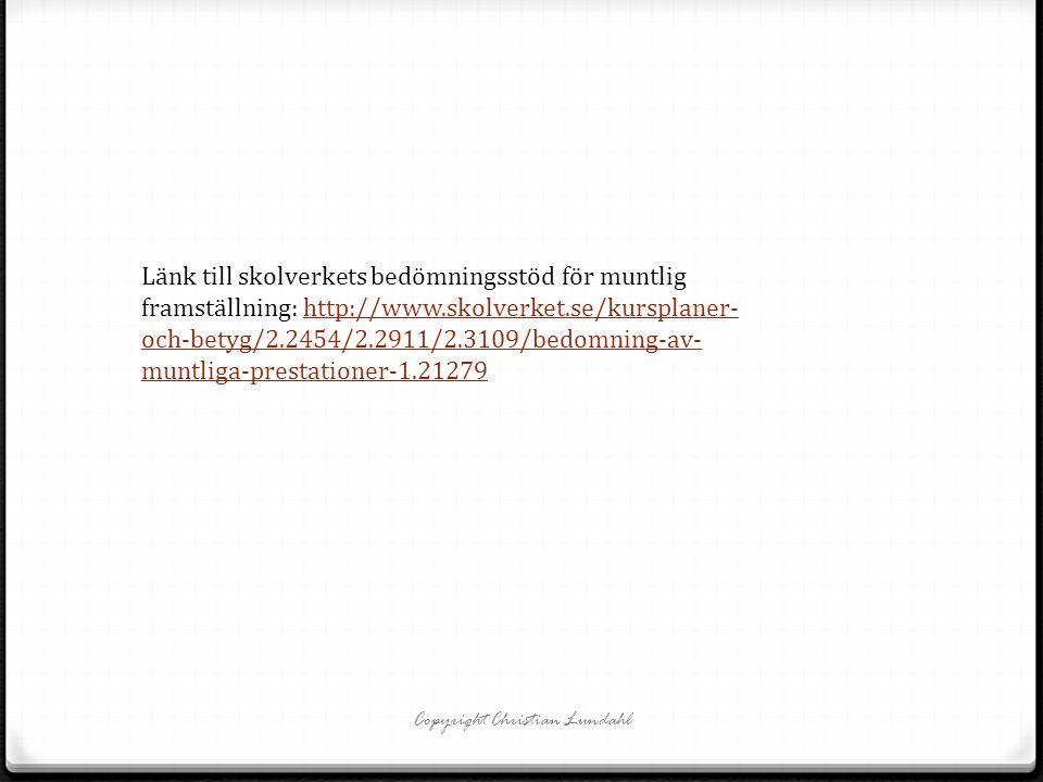 Länk till skolverkets bedömningsstöd för muntlig framställning: http://www.skolverket.se/kursplaner- och-betyg/2.2454/2.2911/2.3109/bedomning-av- muntliga-prestationer-1.21279http://www.skolverket.se/kursplaner- och-betyg/2.2454/2.2911/2.3109/bedomning-av- muntliga-prestationer-1.21279