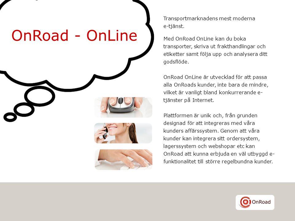 OnRoad - OnLine Transportmarknadens mest moderna e-tjänst. Med OnRoad OnLine kan du boka transporter, skriva ut frakthandlingar och etiketter samt föl