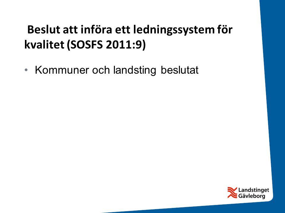 Beslut att införa ett ledningssystem för kvalitet (SOSFS 2011:9) •Kommuner och landsting beslutat