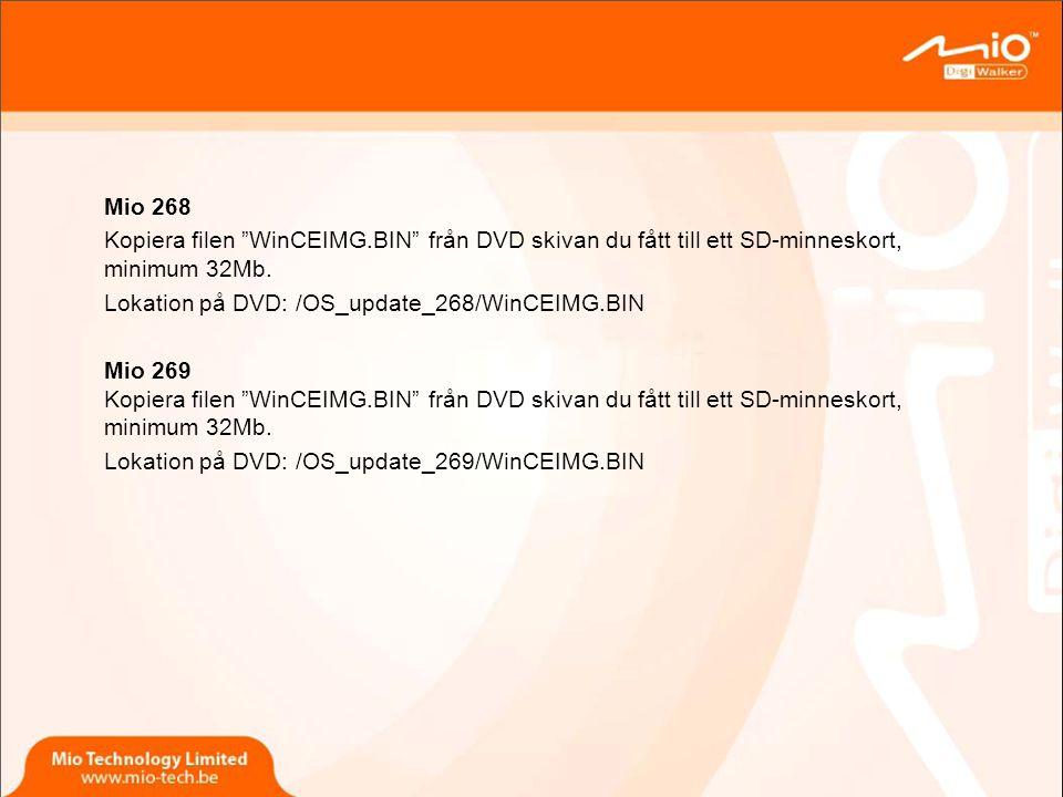 Mio 268 Kopiera filen WinCEIMG.BIN från DVD skivan du fått till ett SD-minneskort, minimum 32Mb.