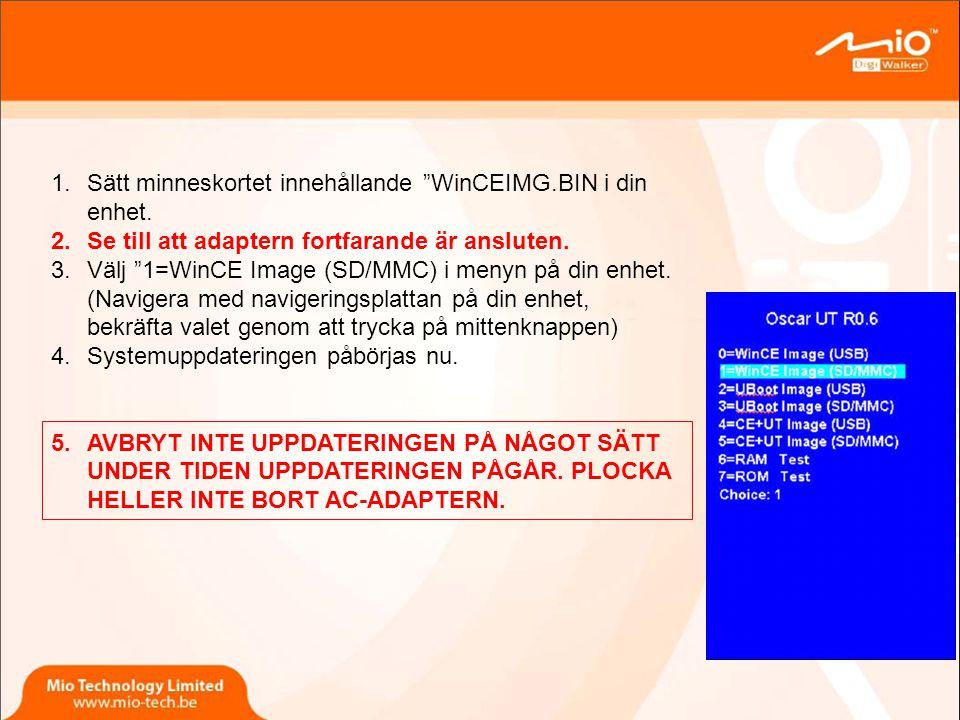 1.Uppdateringen pågår i ca: 10 minuter 2.Uppdateringen är klar när du får följande meddelande på skärmen: SD/MMC upgrade flashing finished.