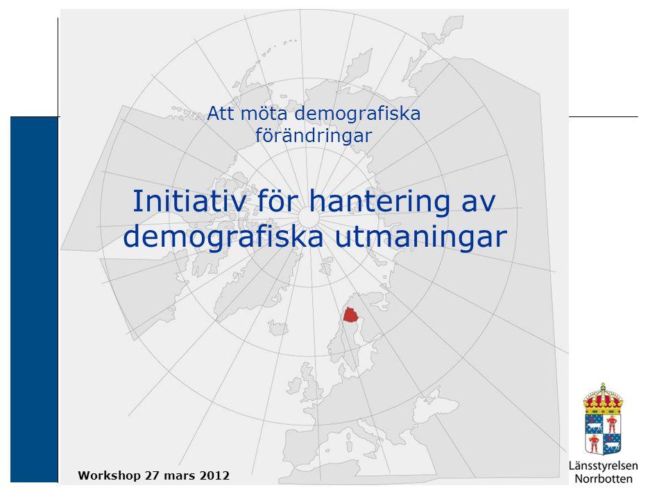 Att möta demografiska förändringar Initiativ för hantering av demografiska utmaningar Workshop 27 mars 2012
