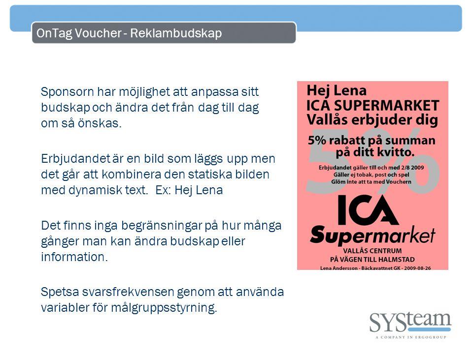 OnTag Voucher - Reklambudskap Sponsorn har möjlighet att anpassa sitt budskap och ändra det från dag till dag om så önskas.