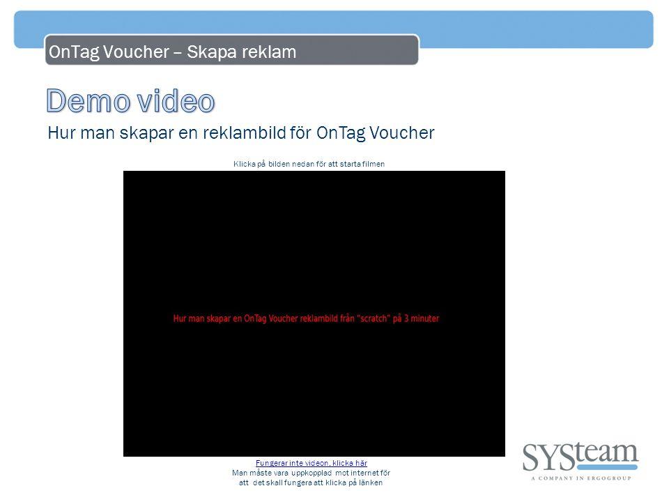 OnTag Voucher – Skapa reklam Hur man skapar en reklambild för OnTag Voucher Fungerar inte videon, klicka här Fungerar inte videon, klicka här Man måste vara uppkopplad mot internet för att det skall fungera att klicka på länken Klicka på bilden nedan för att starta filmen