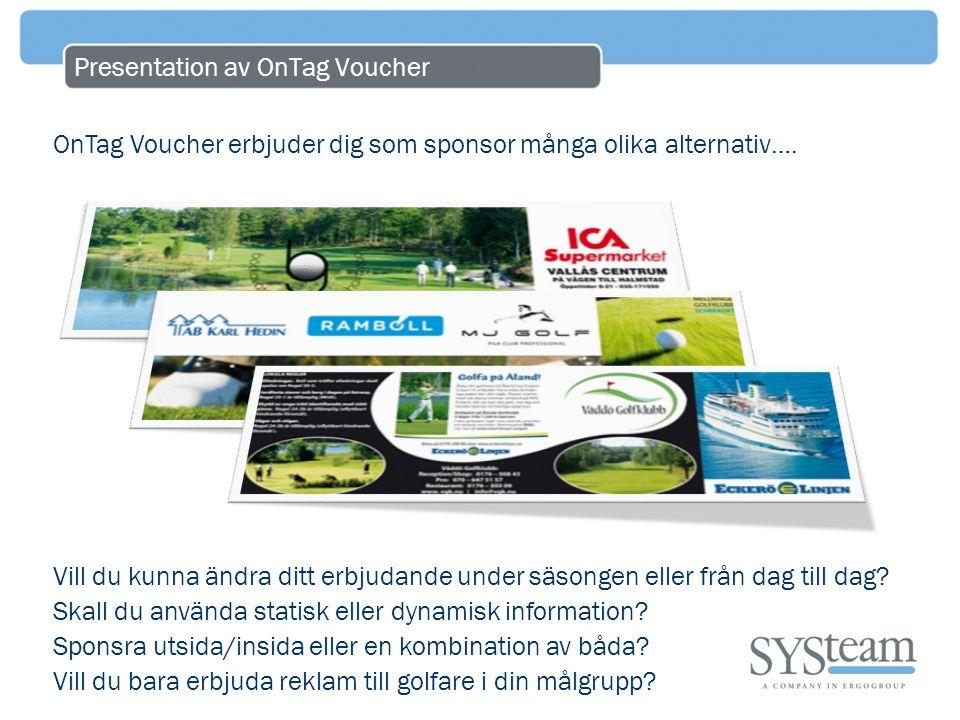 Vad är OnTag Voucher OnTag Voucher är ett unikt dynamiskt och personligt scorekort med högt nyttovärde för både golfare och golfklubb.
