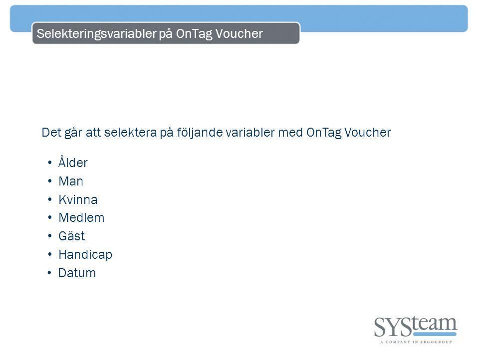 Selekteringsvariabler på OnTag Voucher Det går att selektera på följande variabler med OnTag Voucher • Ålder • Man • Kvinna • Medlem • Gäst • Handicap • Datum