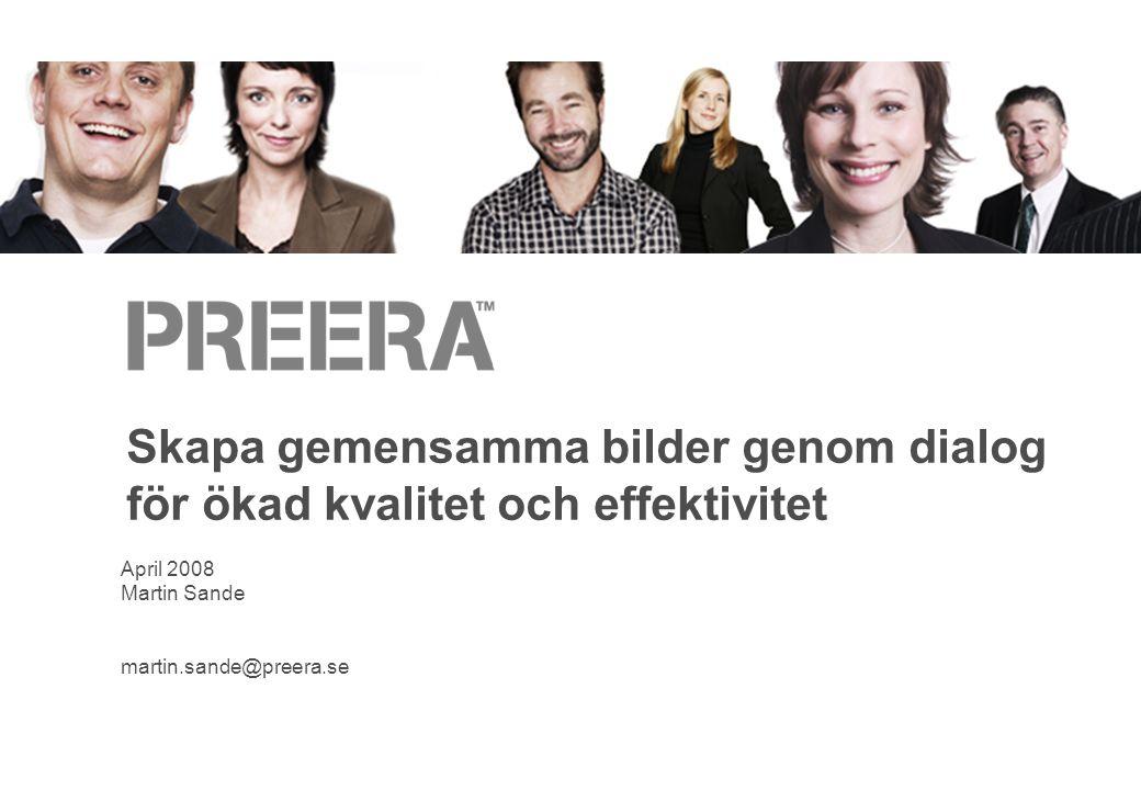Skapa gemensamma bilder genom dialog för ökad kvalitet och effektivitet April 2008 Martin Sande martin.sande@preera.se