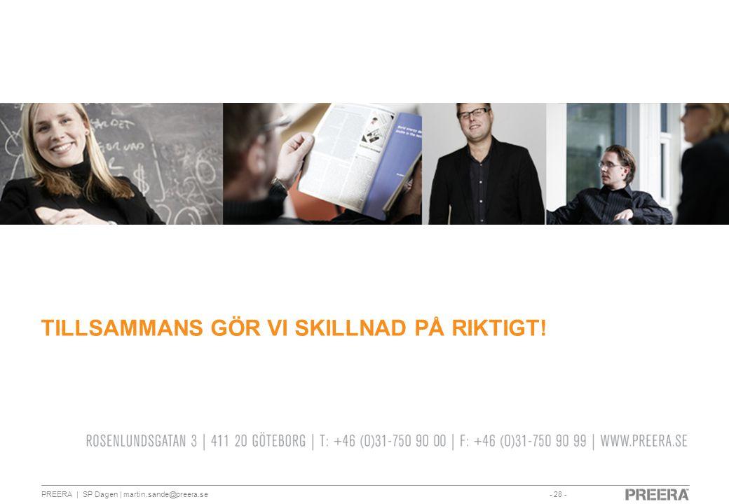 - 28 -PREERA | SP Dagen | martin.sande@preera.se TILLSAMMANS GÖR VI SKILLNAD PÅ RIKTIGT!
