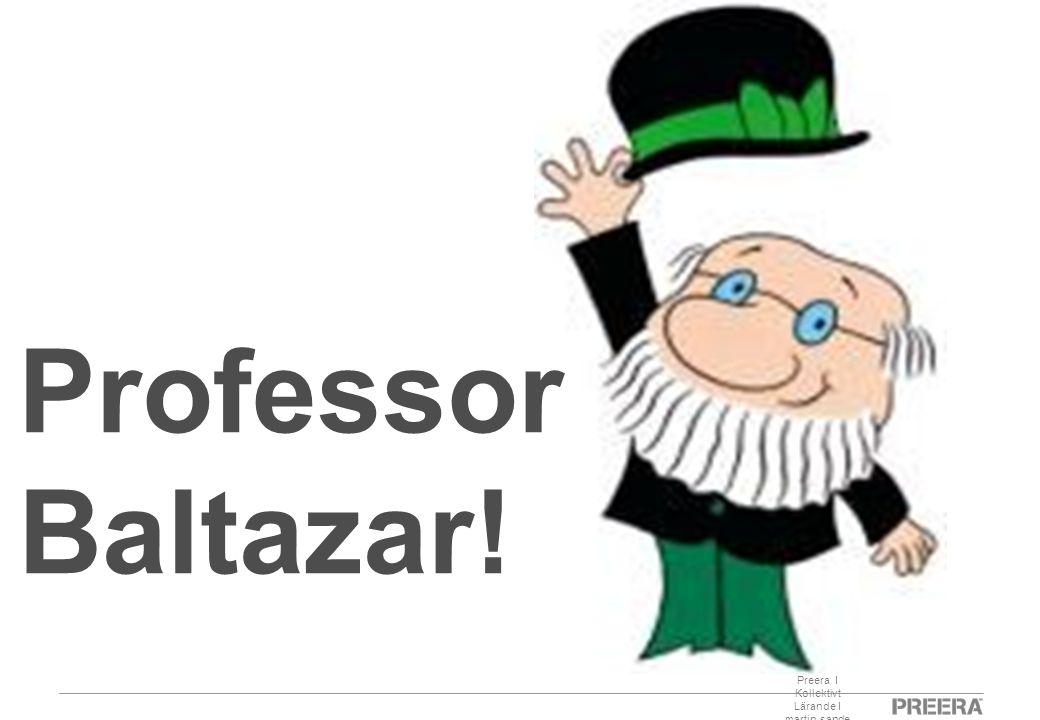 Preera I Kollektivt Lärande I martin.sande @preera.se Professor Baltazar!