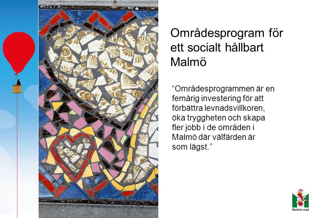 """Områdesprogram för ett socialt hållbart Malmö """"Områdesprogrammen är en femårig investering för att förbättra levnadsvillkoren, öka tryggheten och skap"""