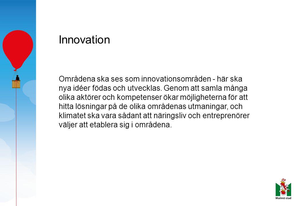 Innovation Områdena ska ses som innovationsområden - här ska nya idéer födas och utvecklas. Genom att samla många olika aktörer och kompetenser ökar m