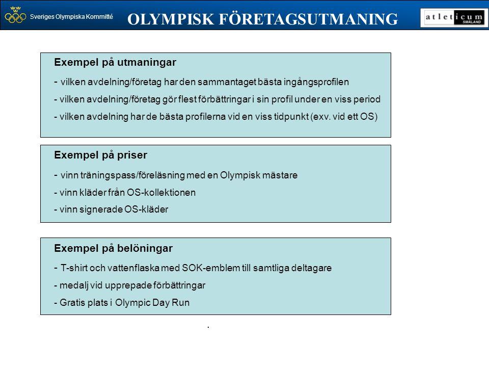 Sveriges Olympiska Kommitté OLYMPISK FÖRETAGSUTMANING. Exempel på utmaningar - vilken avdelning/företag har den sammantaget bästa ingångsprofilen - vi