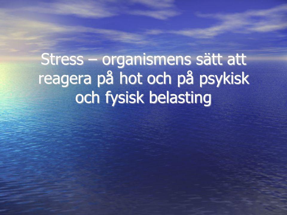 Stress – organismens sätt att reagera på hot och på psykisk och fysisk belasting