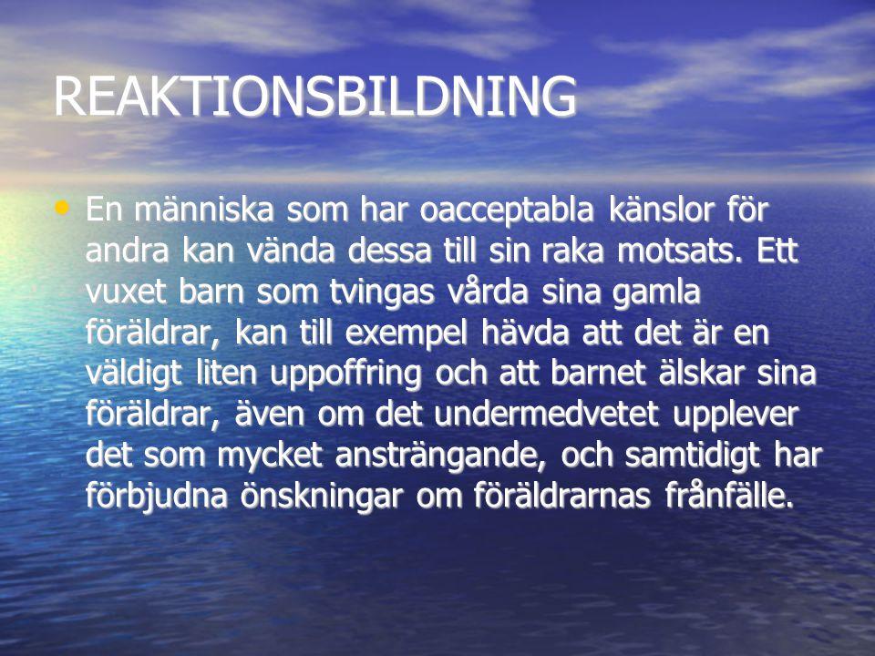 REAKTIONSBILDNING • En människa som har oacceptabla känslor för andra kan vända dessa till sin raka motsats. Ett vuxet barn som tvingas vårda sina gam