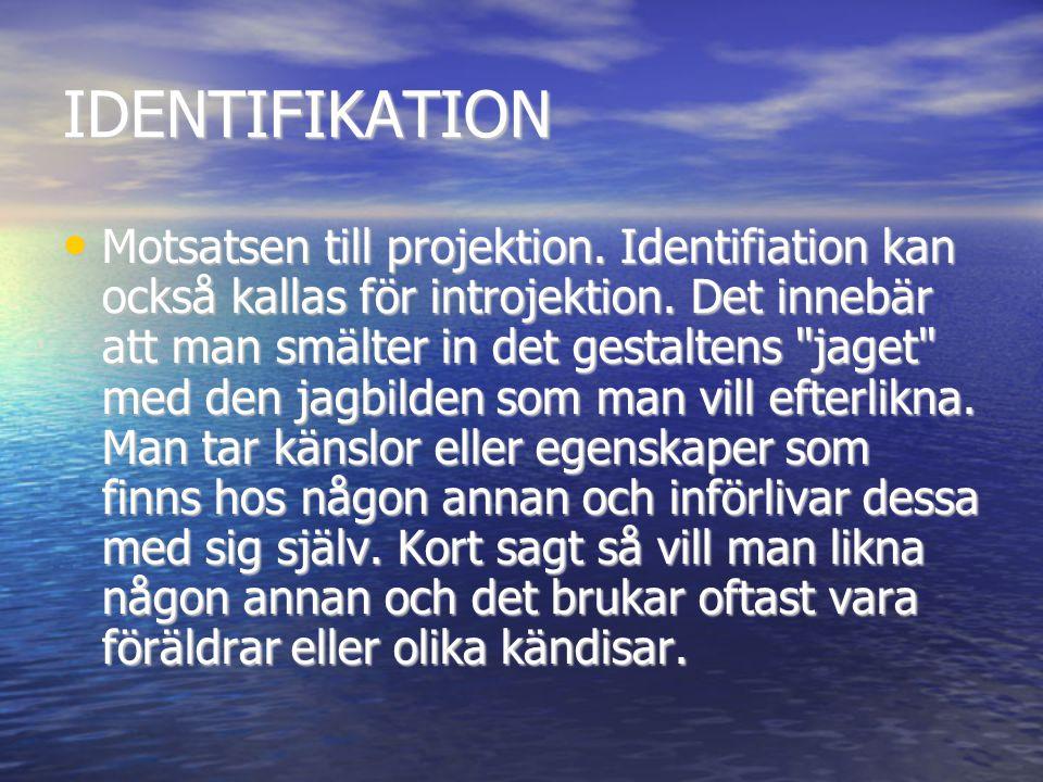 IDENTIFIKATION • Motsatsen till projektion. Identifiation kan också kallas för introjektion. Det innebär att man smälter in det gestaltens