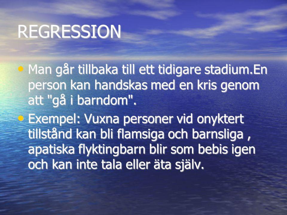REGRESSION • Man går tillbaka till ett tidigare stadium.En person kan handskas med en kris genom att gå i barndom .