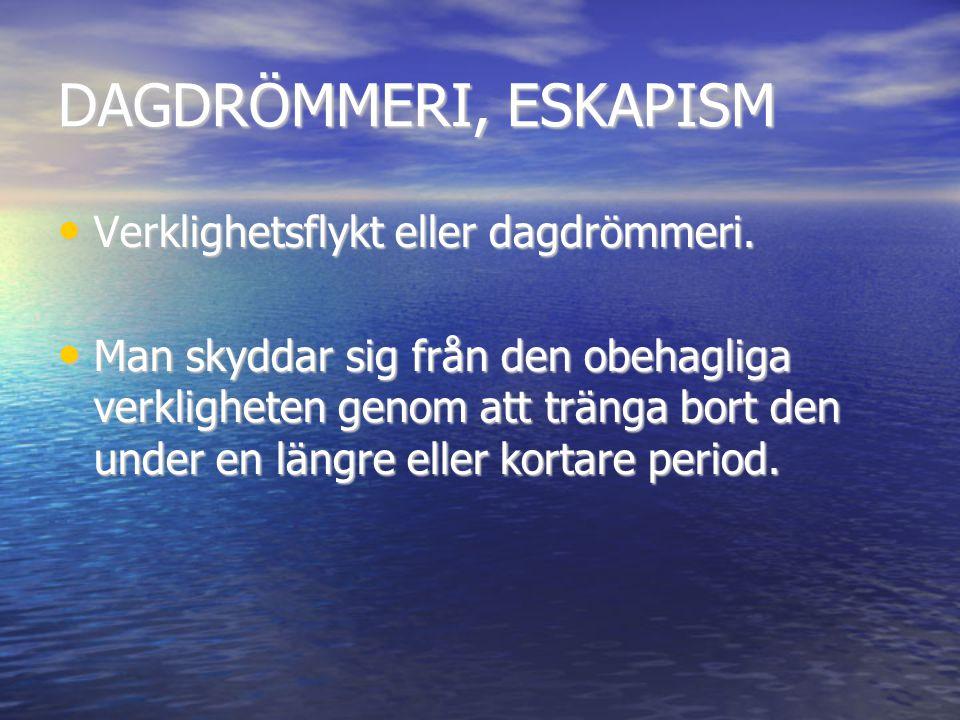 DAGDRÖMMERI, ESKAPISM • Verklighetsflykt eller dagdrömmeri.