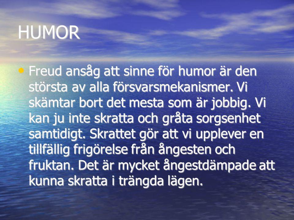 HUMOR • Freud ansåg att sinne för humor är den största av alla försvarsmekanismer. Vi skämtar bort det mesta som är jobbig. Vi kan ju inte skratta och
