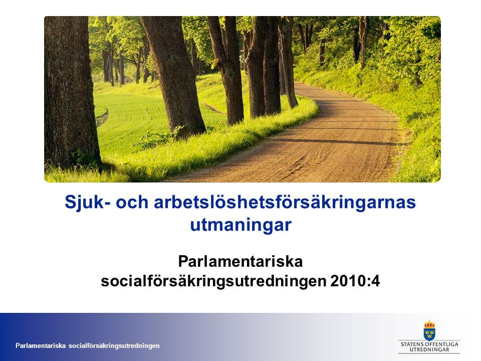 Parlamentariska socialförsäkringsutredningen Sjuk- och arbetslöshetsförsäkringarnas utmaningar Parlamentariska socialförsäkringsutredningen 2010:4