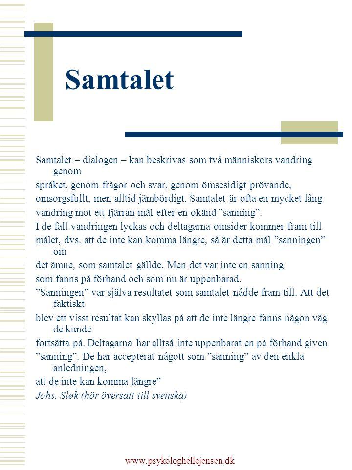 www.psykologhellejensen.dk Samtalet Samtalet – dialogen – kan beskrivas som två människors vandring genom språket, genom frågor och svar, genom ömsesi