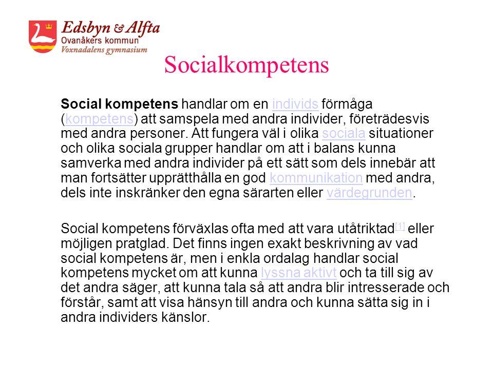 Socialkompetens Social kompetens handlar om en individs förmåga (kompetens) att samspela med andra individer, företrädesvis med andra personer. Att fu