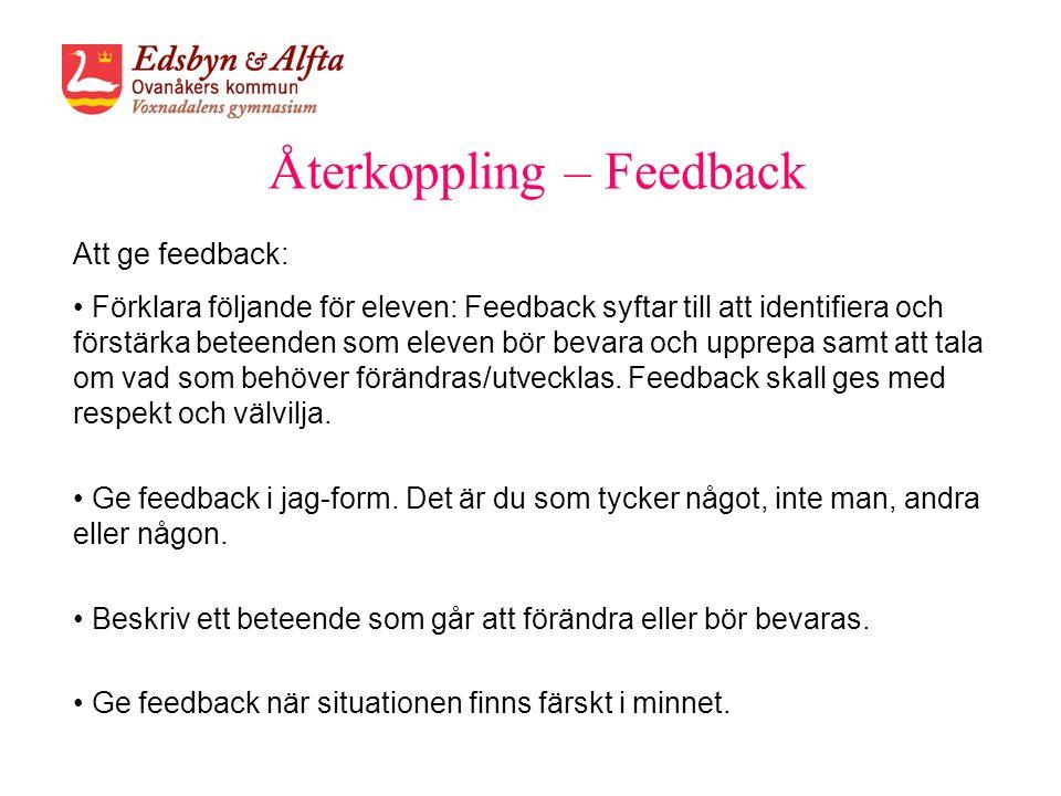 Återkoppling – Feedback Att ge feedback: • Förklara följande för eleven: Feedback syftar till att identifiera och förstärka beteenden som eleven bör b