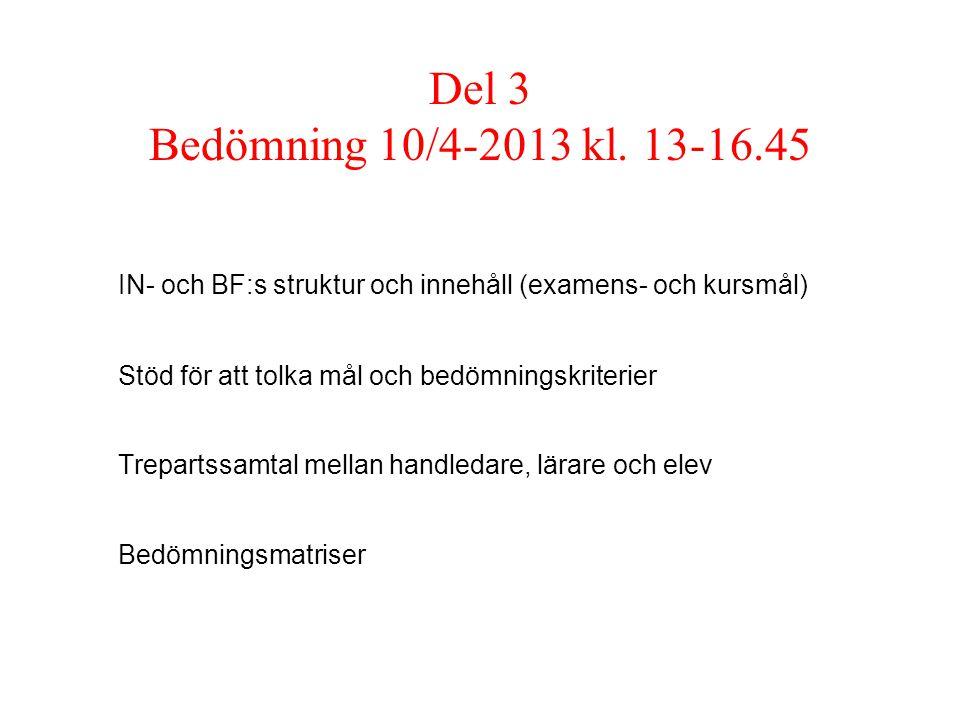 Del 3 Bedömning 10/4-2013 kl. 13-16.45 IN- och BF:s struktur och innehåll (examens- och kursmål) Stöd för att tolka mål och bedömningskriterier Trepar