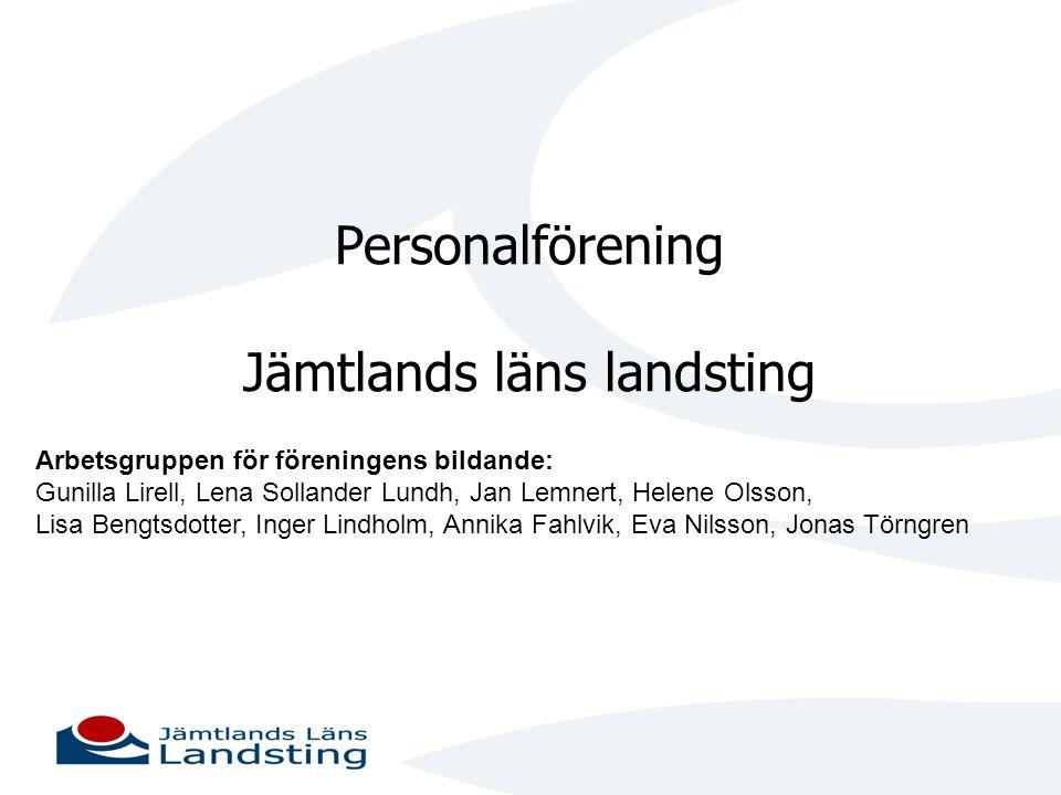 Personalförening Jämtlands läns landsting Arbetsgruppen för föreningens bildande: Gunilla Lirell, Lena Sollander Lundh, Jan Lemnert, Helene Olsson, Li