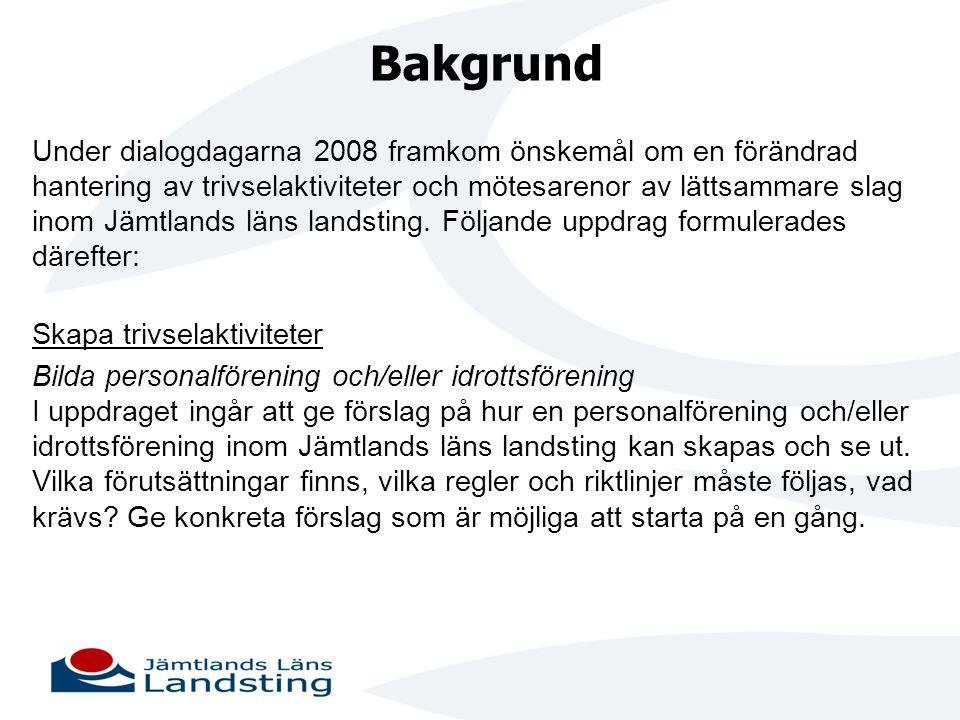 Bakgrund Under dialogdagarna 2008 framkom önskemål om en förändrad hantering av trivselaktiviteter och mötesarenor av lättsammare slag inom Jämtlands