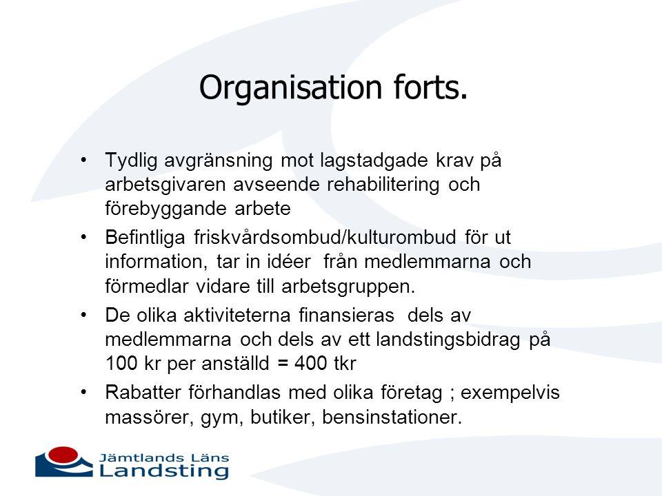 Organisation forts. •Tydlig avgränsning mot lagstadgade krav på arbetsgivaren avseende rehabilitering och förebyggande arbete •Befintliga friskvårdsom