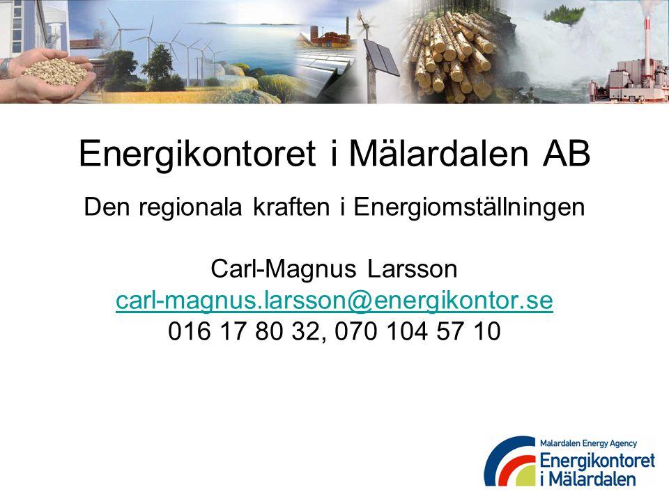 Energikontoret i Mälardalen AB Den regionala kraften i Energiomställningen Carl-Magnus Larsson carl-magnus.larsson@energikontor.se 016 17 80 32, 070 1