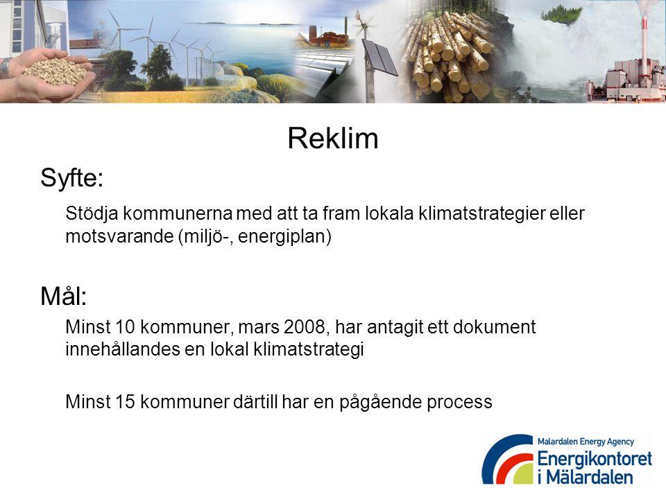 Reklim Syfte: Stödja kommunerna med att ta fram lokala klimatstrategier eller motsvarande (miljö-, energiplan) Mål: Minst 10 kommuner, mars 2008, har