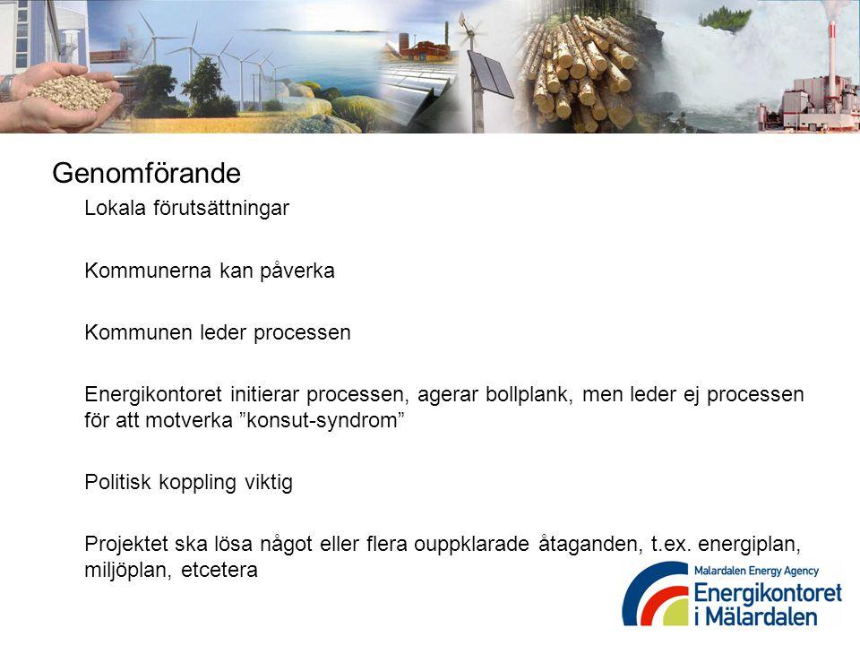 Genomförande Lokala förutsättningar Kommunerna kan påverka Kommunen leder processen Energikontoret initierar processen, agerar bollplank, men leder ej