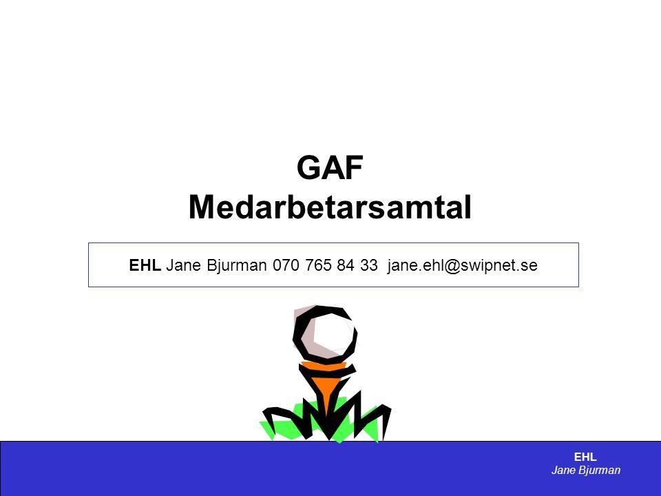 EHL Jane Bjurman GAF Medarbetarsamtal GAF medarbetar-/ uppföljningssamtal bör genomföras: • Inför varje säsong • Mitt under säsongen • Efter varje säsong