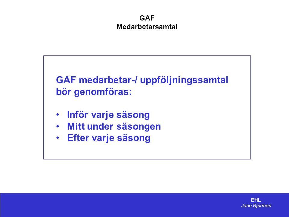 EHL Jane Bjurman GAF Medarbetarsamtal ÖVERGRIPANDE SYFTE • Genom kommunikation och dialog öka de enskilda medarbetarnas motivation och prestation i arbetet.