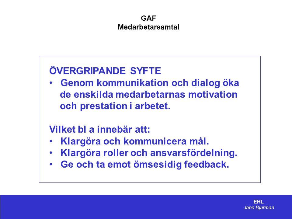 EHL Jane Bjurman GAF Medarbetarsamtal Ett medarbetarsamtal består av två delar: • Struktur, dvs ramen • Samtalsteknik, dvs kommunikationen