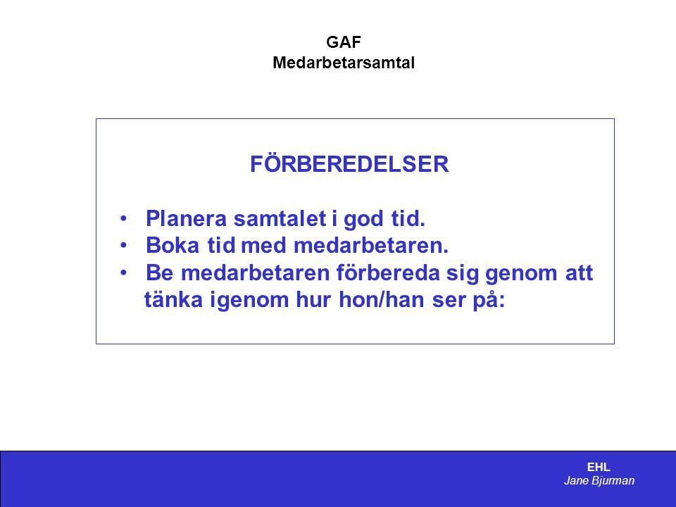 EHL Jane Bjurman GAF Medarbetarsamtal FÖRBEREDELSER • Planera samtalet i god tid.