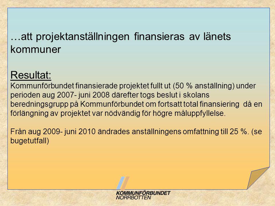 …att projektanställningen finansieras av länets kommuner Resultat: Kommunförbundet finansierade projektet fullt ut (50 % anställning) under perioden a